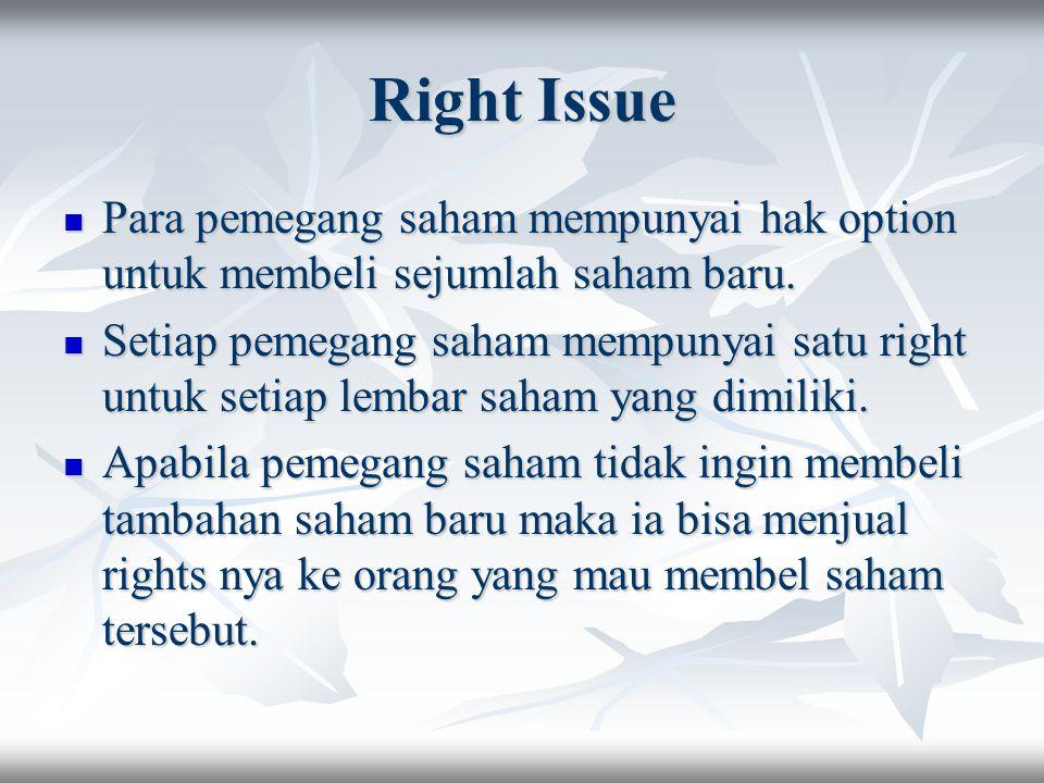 Right Issue Para pemegang saham mempunyai hak option untuk membeli sejumlah saham baru.
