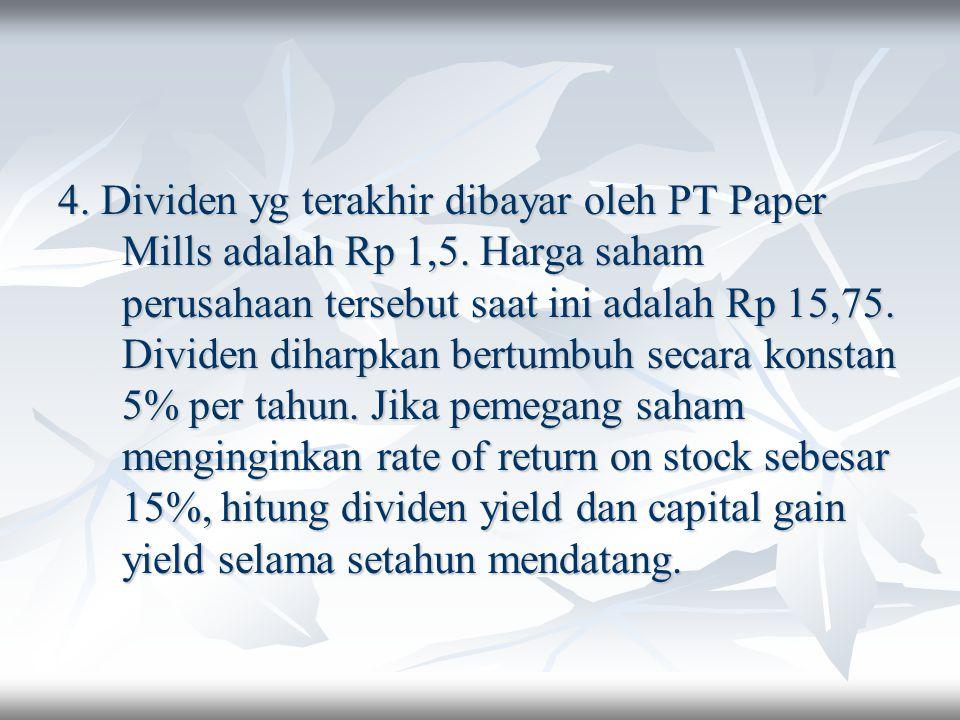 4. Dividen yg terakhir dibayar oleh PT Paper Mills adalah Rp 1,5