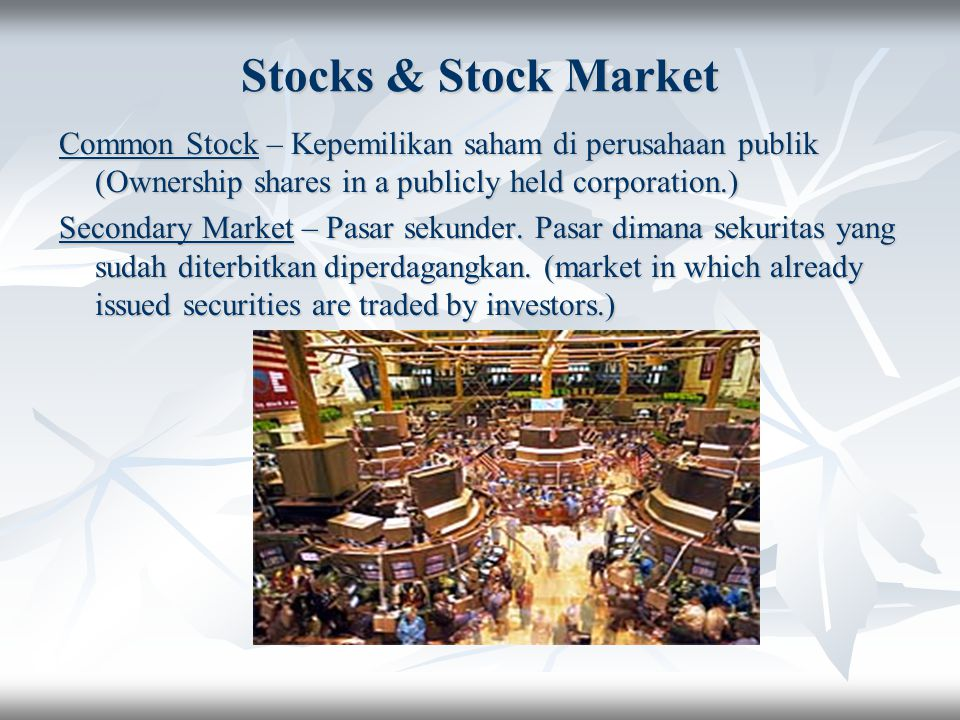Stocks & Stock Market Common Stock – Kepemilikan saham di perusahaan publik (Ownership shares in a publicly held corporation.)