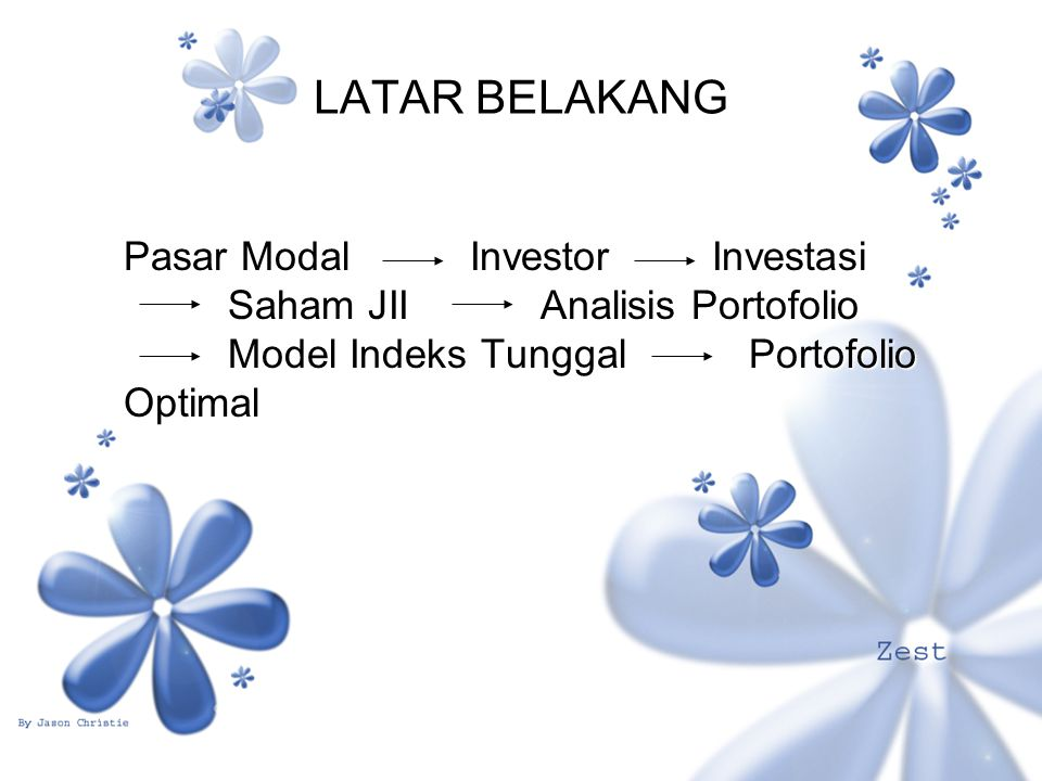 LATAR BELAKANG Pasar Modal Investor Investasi Saham JII Analisis Portofolio Model Indeks Tunggal Portofolio Optimal.