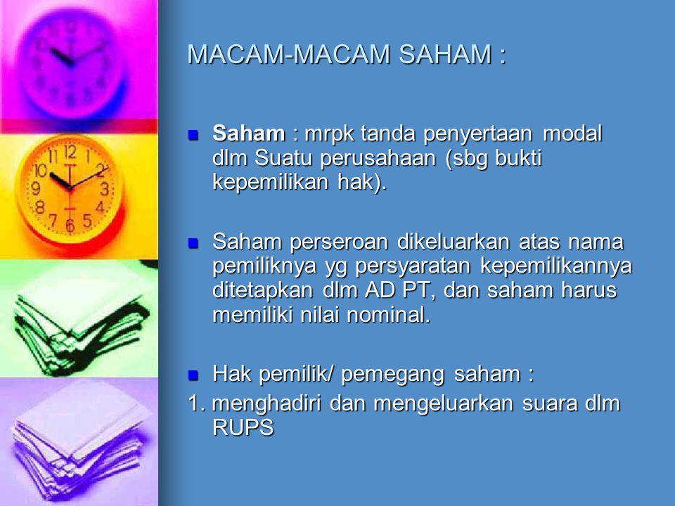 MACAM-MACAM SAHAM : Saham : mrpk tanda penyertaan modal dlm Suatu perusahaan (sbg bukti kepemilikan hak).