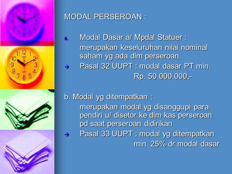 MODAL PERSEROAN : Modal Dasar a/ Mpdal Statuer : merupakan keseluruhan nilai nominal saham yg ada dlm perseroan.
