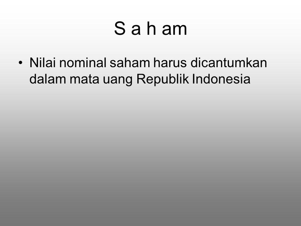 S a h am Nilai nominal saham harus dicantumkan dalam mata uang Republik Indonesia