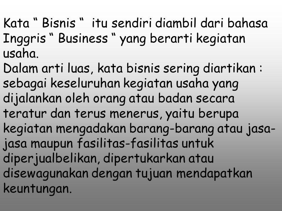 Kata Bisnis itu sendiri diambil dari bahasa Inggris Business yang berarti kegiatan usaha.