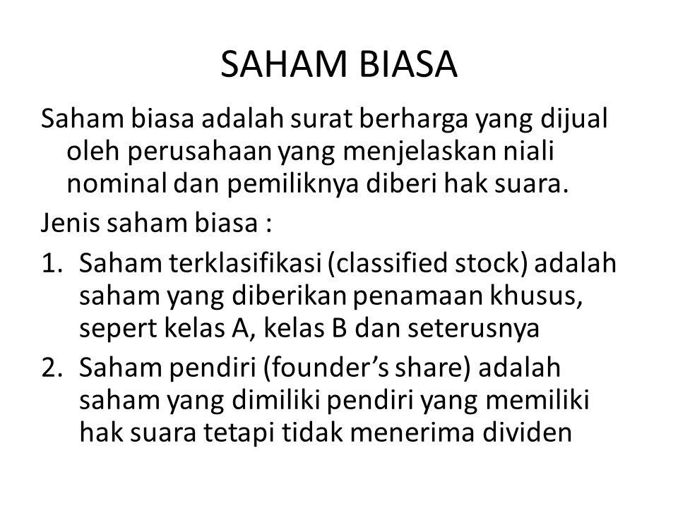 SAHAM BIASA Saham biasa adalah surat berharga yang dijual oleh perusahaan yang menjelaskan niali nominal dan pemiliknya diberi hak suara.