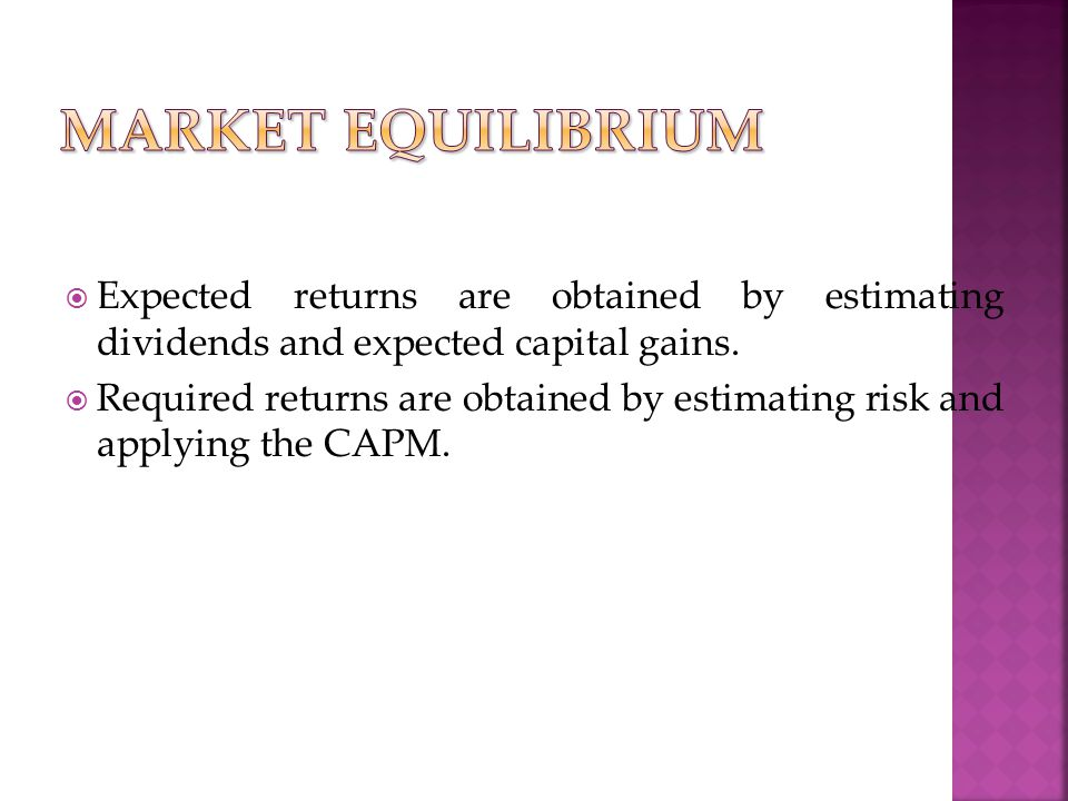 Market equilibrium Expected returns are obtained by estimating dividends and expected capital gains.