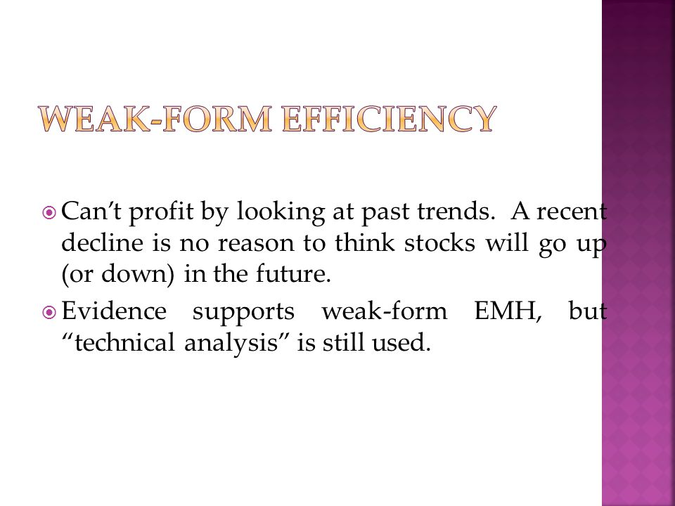 Weak-form efficiency Can't profit by looking at past trends. A recent decline is no reason to think stocks will go up (or down) in the future.