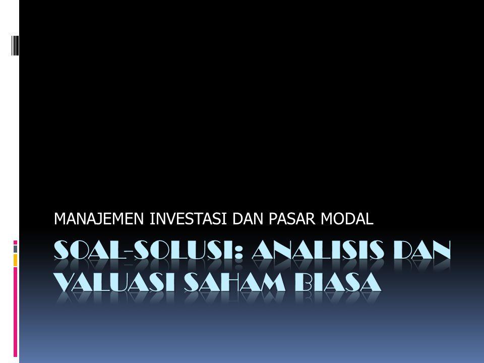 SOAL-SOLUSI: analisis dan Valuasi saham biasa