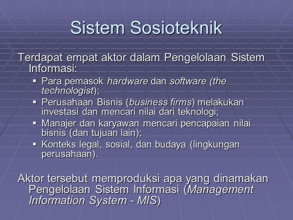 Sistem Sosioteknik Terdapat empat aktor dalam Pengelolaan Sistem Informasi: Para pemasok hardware dan software (the technologist);