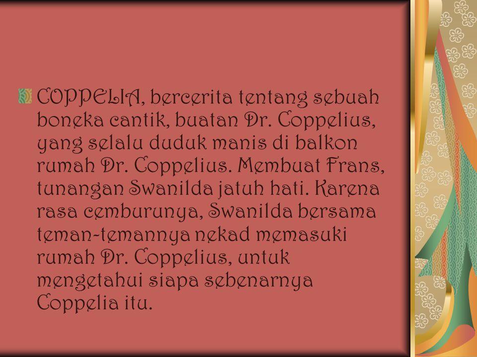 COPPELIA, bercerita tentang sebuah boneka cantik, buatan Dr