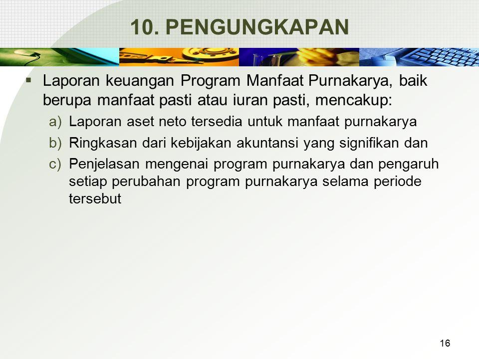 10. PENGUNGKAPAN Laporan keuangan Program Manfaat Purnakarya, baik berupa manfaat pasti atau iuran pasti, mencakup: