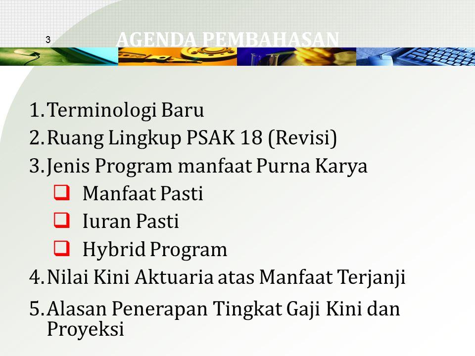 AGENDA PEMBAHASAN Terminologi Baru. Ruang Lingkup PSAK 18 (Revisi) Jenis Program manfaat Purna Karya.