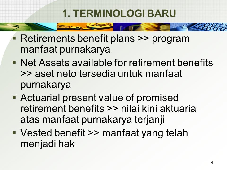1. TERMINOLOGI BARU Retirements benefit plans >> program manfaat purnakarya.
