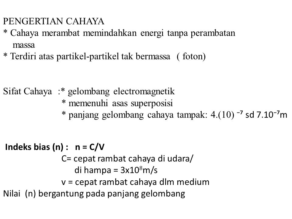 PENGERTIAN CAHAYA * Cahaya merambat memindahkan energi tanpa perambatan. massa. * Terdiri atas partikel-partikel tak bermassa ( foton)