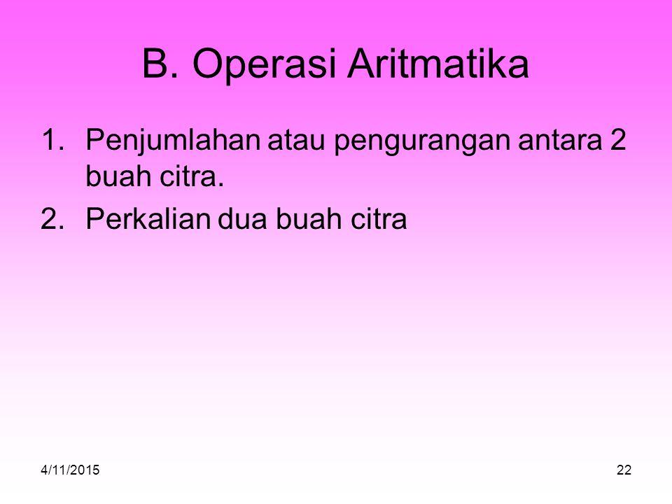 B. Operasi Aritmatika Penjumlahan atau pengurangan antara 2 buah citra.