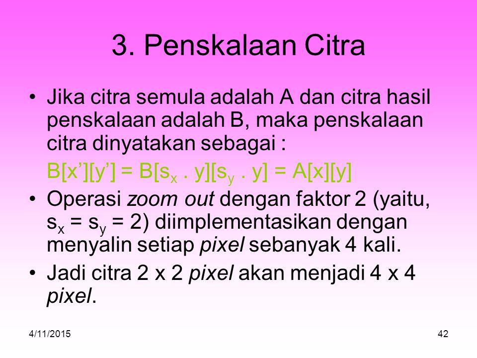 3. Penskalaan Citra Jika citra semula adalah A dan citra hasil penskalaan adalah B, maka penskalaan citra dinyatakan sebagai :