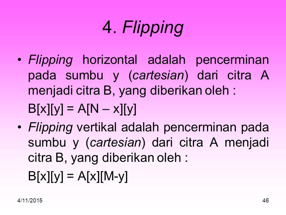 4. Flipping Flipping horizontal adalah pencerminan pada sumbu y (cartesian) dari citra A menjadi citra B, yang diberikan oleh :