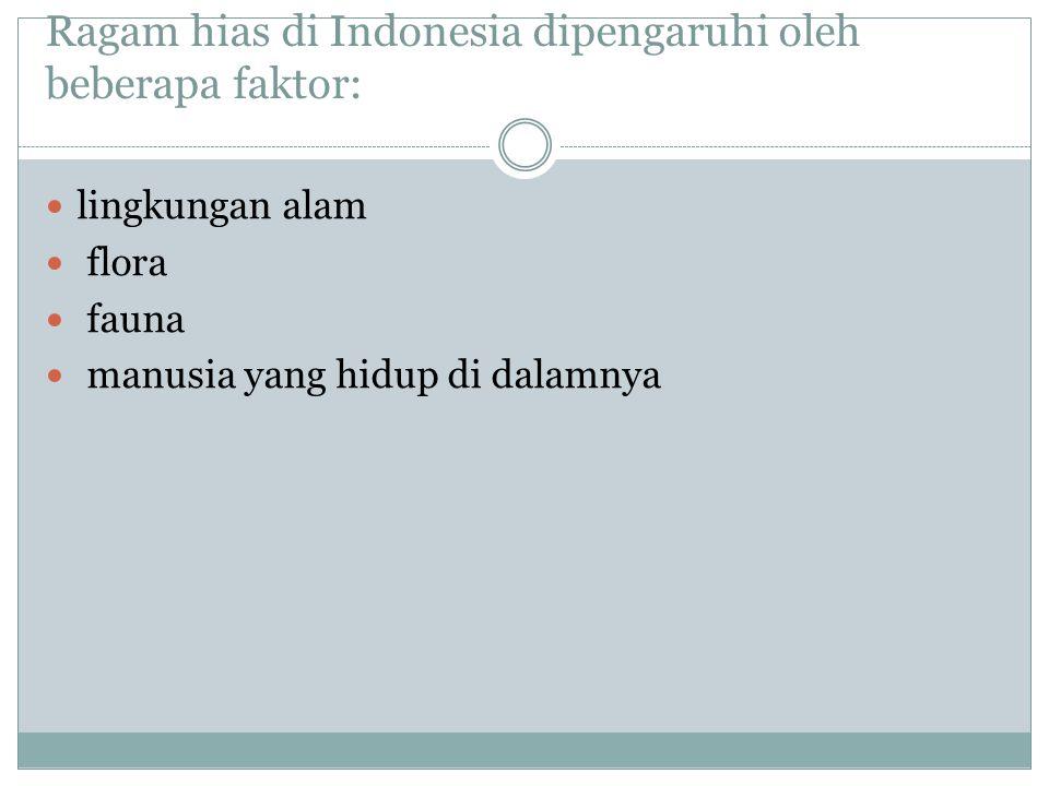 Ragam hias di Indonesia dipengaruhi oleh beberapa faktor: