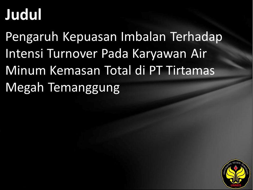 Judul Pengaruh Kepuasan Imbalan Terhadap Intensi Turnover Pada Karyawan Air Minum Kemasan Total di PT Tirtamas Megah Temanggung.