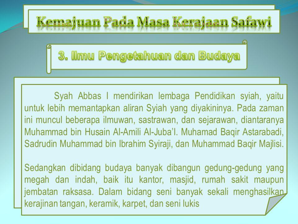 Kemajuan Pada Masa Kerajaan Safawi 3. Ilmu Pengetahuan dan Budaya