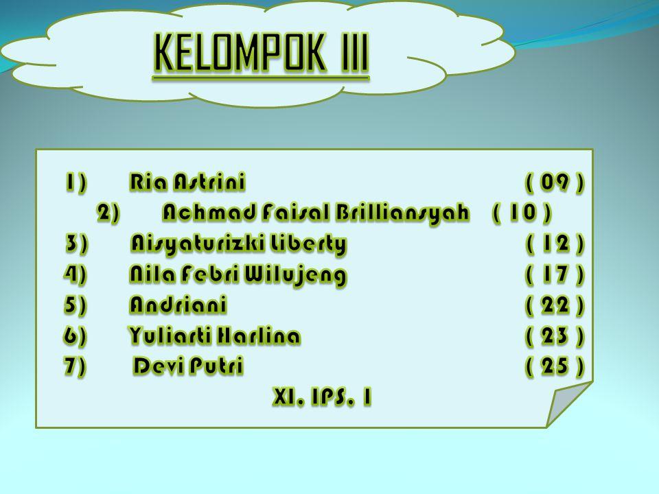 KELOMPOK III 1) Ria Astrini ( 09 )