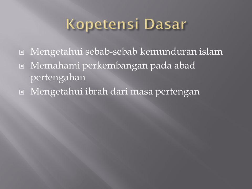 Kopetensi Dasar Mengetahui sebab-sebab kemunduran islam