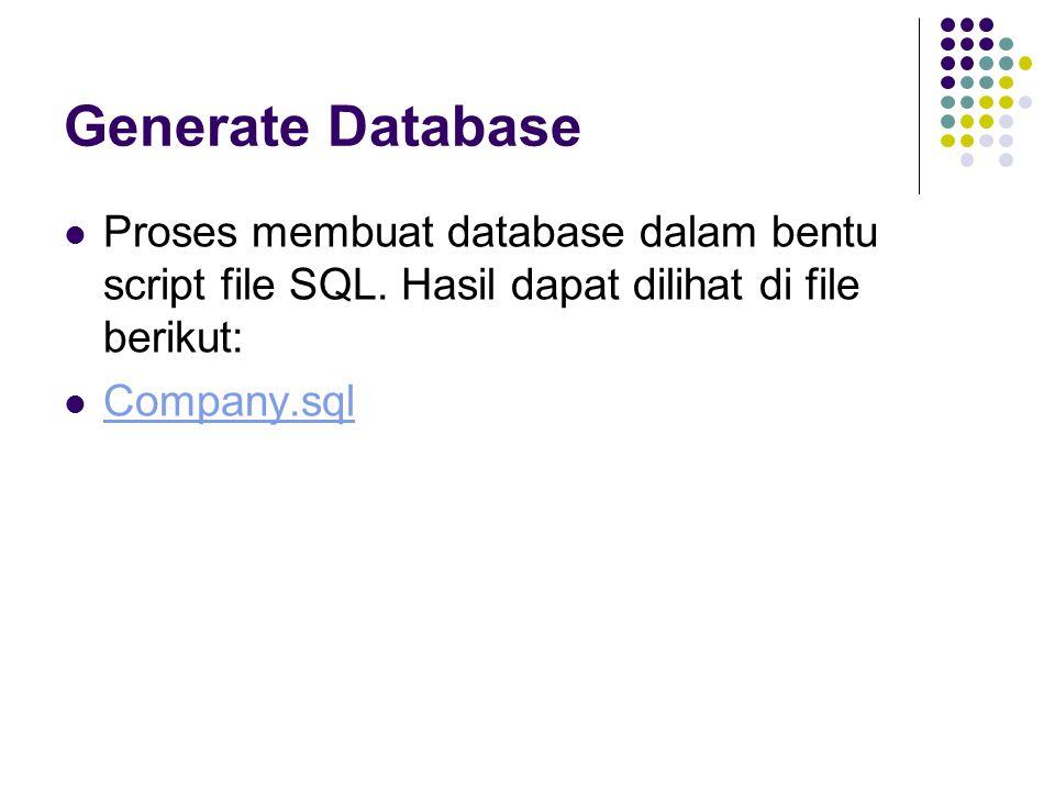 Generate Database Proses membuat database dalam bentu script file SQL. Hasil dapat dilihat di file berikut: