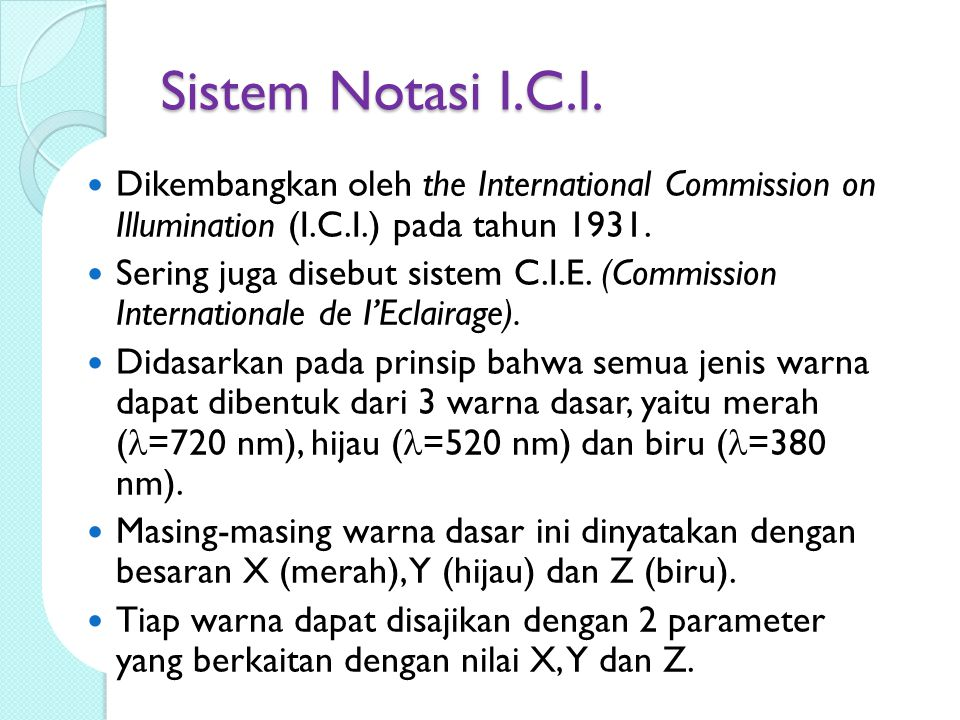 Sistem Notasi I.C.I. Dikembangkan oleh the International Commission on Illumination (I.C.I.) pada tahun 1931.