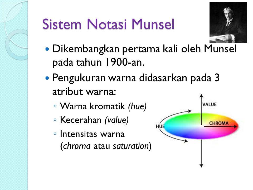 Sistem Notasi Munsel Dikembangkan pertama kali oleh Munsel pada tahun 1900-an. Pengukuran warna didasarkan pada 3 atribut warna: