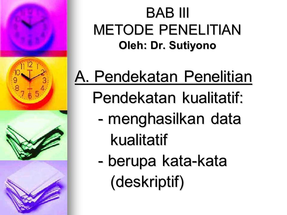 BAB III METODE PENELITIAN Oleh: Dr. Sutiyono