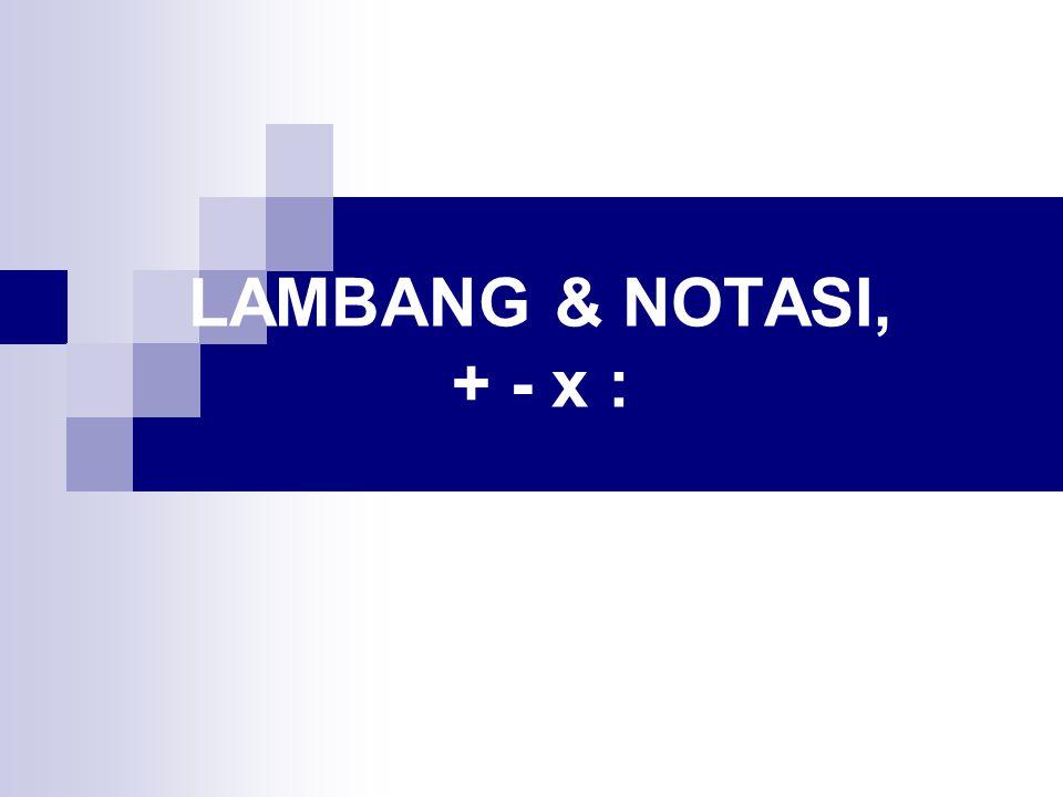 LAMBANG & NOTASI, + - x :
