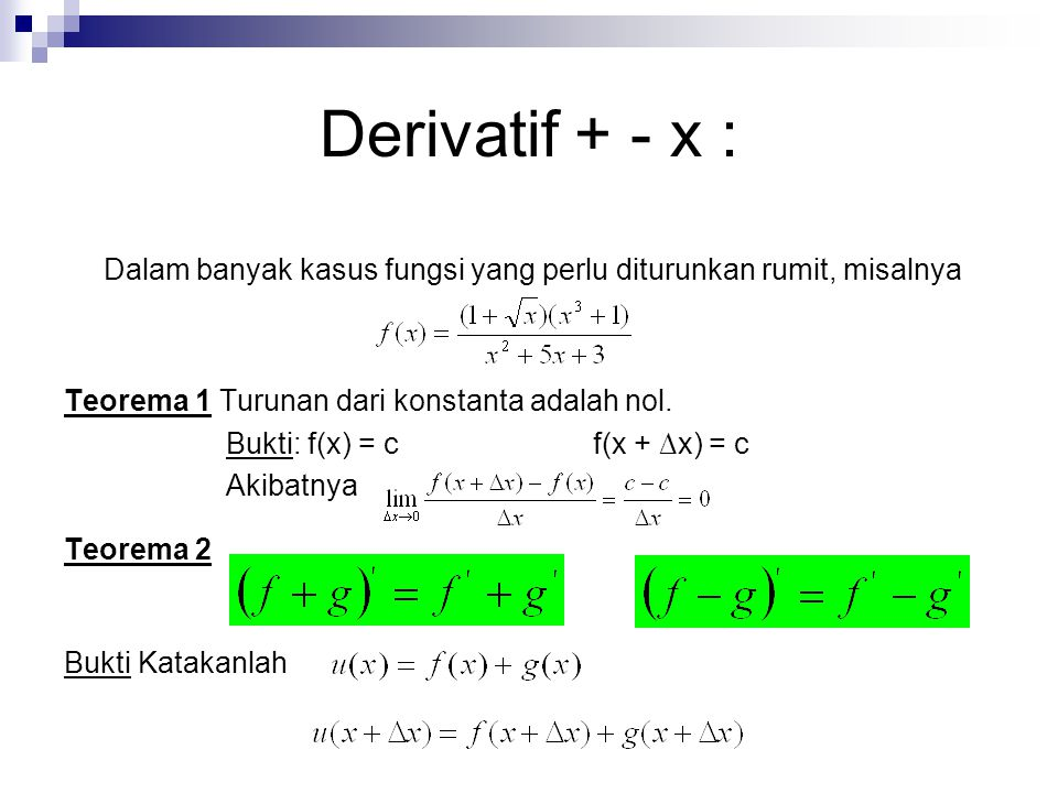 Derivatif + - x : Dalam banyak kasus fungsi yang perlu diturunkan rumit, misalnya. Teorema 1 Turunan dari konstanta adalah nol.