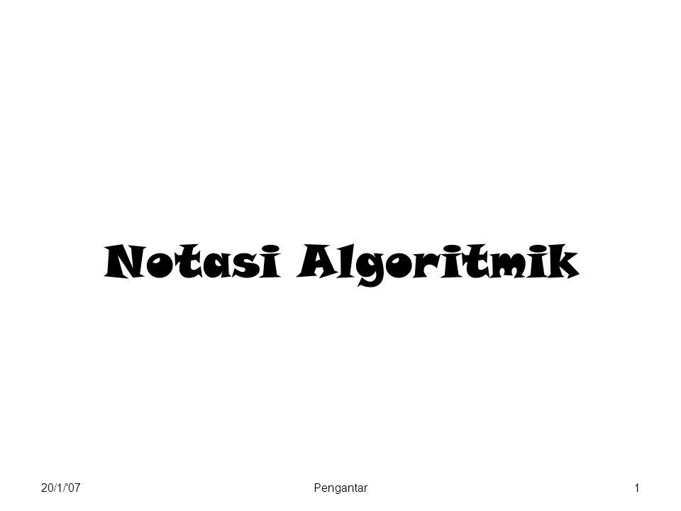 Notasi Algoritmik 20/1/ 07 Pengantar