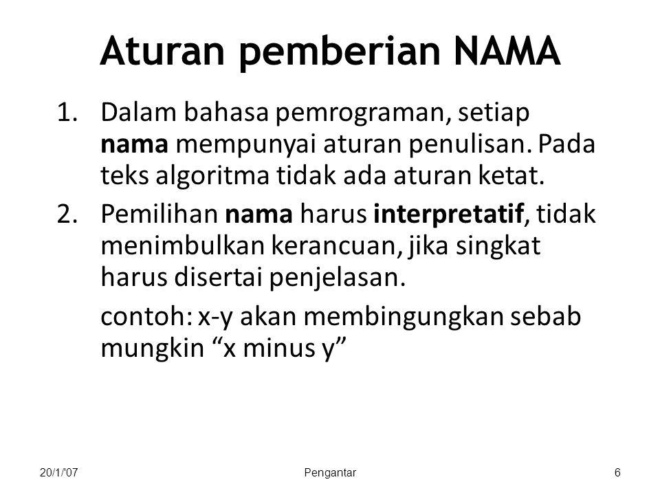 Aturan pemberian NAMA Dalam bahasa pemrograman, setiap nama mempunyai aturan penulisan. Pada teks algoritma tidak ada aturan ketat.