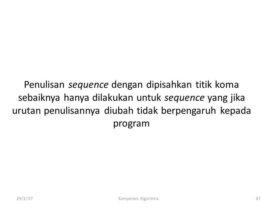 Penulisan sequence dengan dipisahkan titik koma sebaiknya hanya dilakukan untuk sequence yang jika urutan penulisannya diubah tidak berpengaruh kepada program