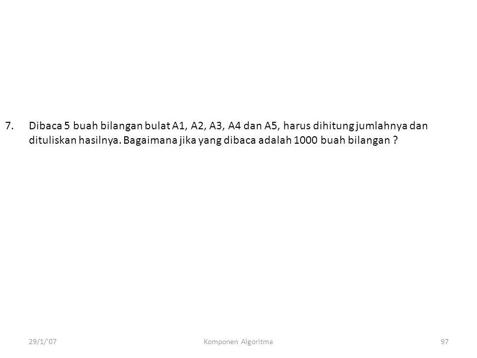 Dibaca 5 buah bilangan bulat A1, A2, A3, A4 dan A5, harus dihitung jumlahnya dan dituliskan hasilnya. Bagaimana jika yang dibaca adalah 1000 buah bilangan