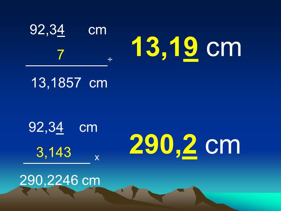 92,34 cm 7 ÷ 13,19 cm 13,1857 cm 92,34 cm 3,143 x 290,2 cm 290,2246 cm