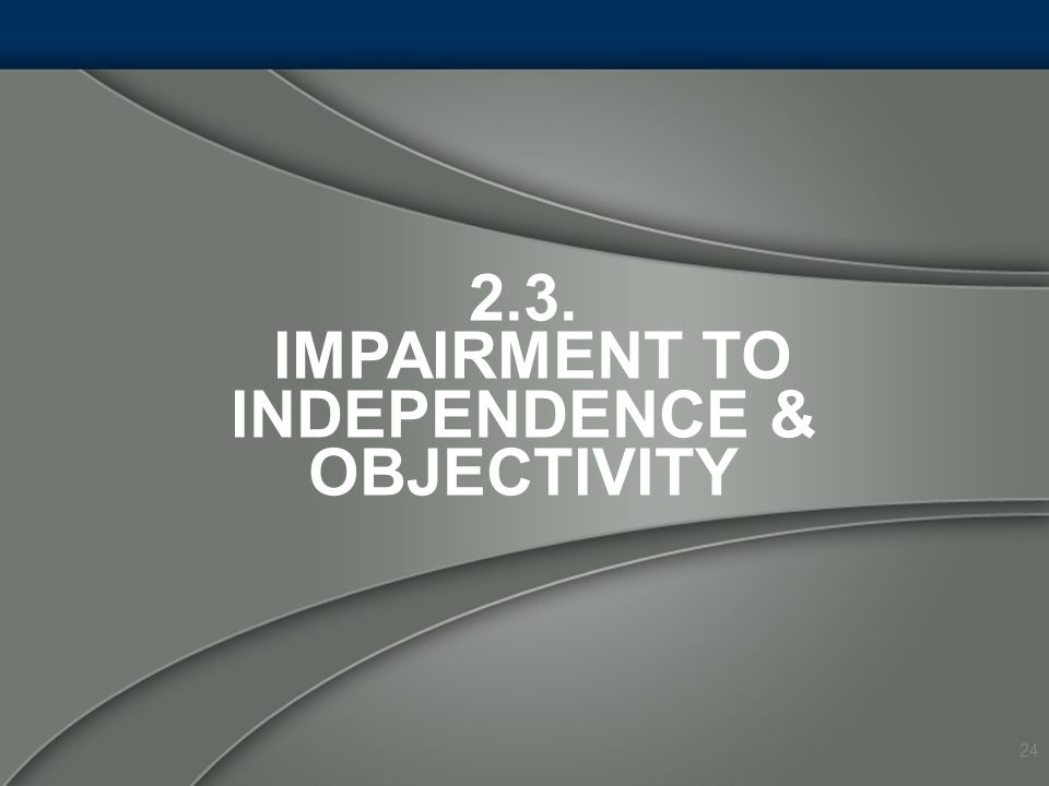 2.3. Impairment to Independence & Objectivity