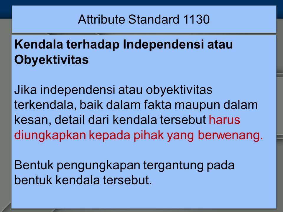 Attribute Standard 1130 Kendala terhadap Independensi atau Obyektivitas.