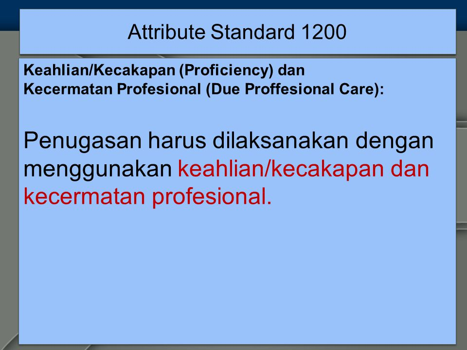 Attribute Standard 1200 Keahlian/Kecakapan (Proficiency) dan. Kecermatan Profesional (Due Proffesional Care):