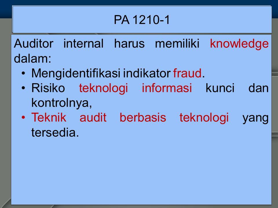 PA 1210-1 Auditor internal harus memiliki knowledge dalam: Mengidentifikasi indikator fraud. Risiko teknologi informasi kunci dan kontrolnya,