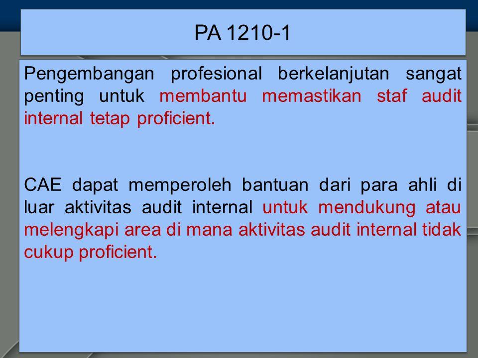 PA 1210-1 Pengembangan profesional berkelanjutan sangat penting untuk membantu memastikan staf audit internal tetap proficient.