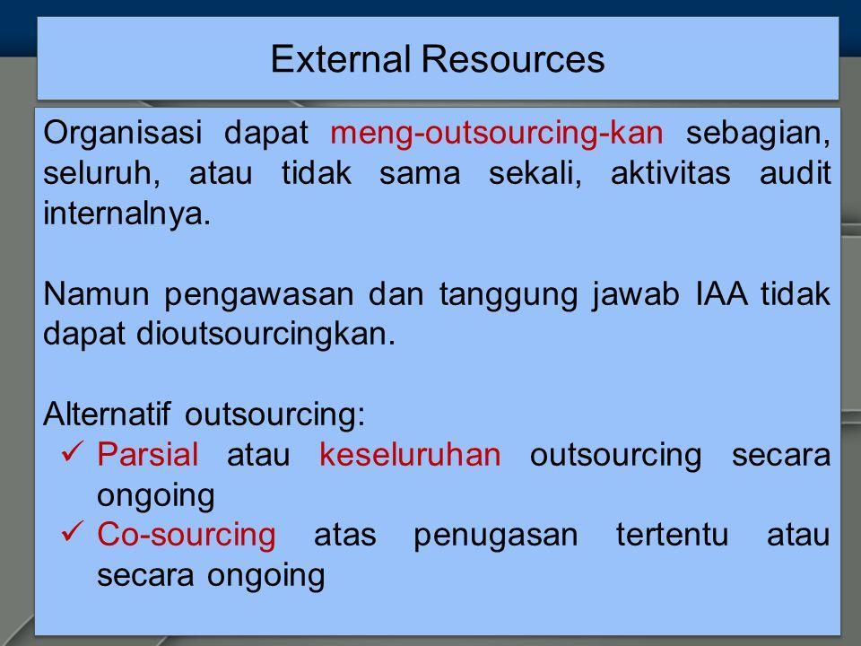 External Resources Organisasi dapat meng-outsourcing-kan sebagian, seluruh, atau tidak sama sekali, aktivitas audit internalnya.