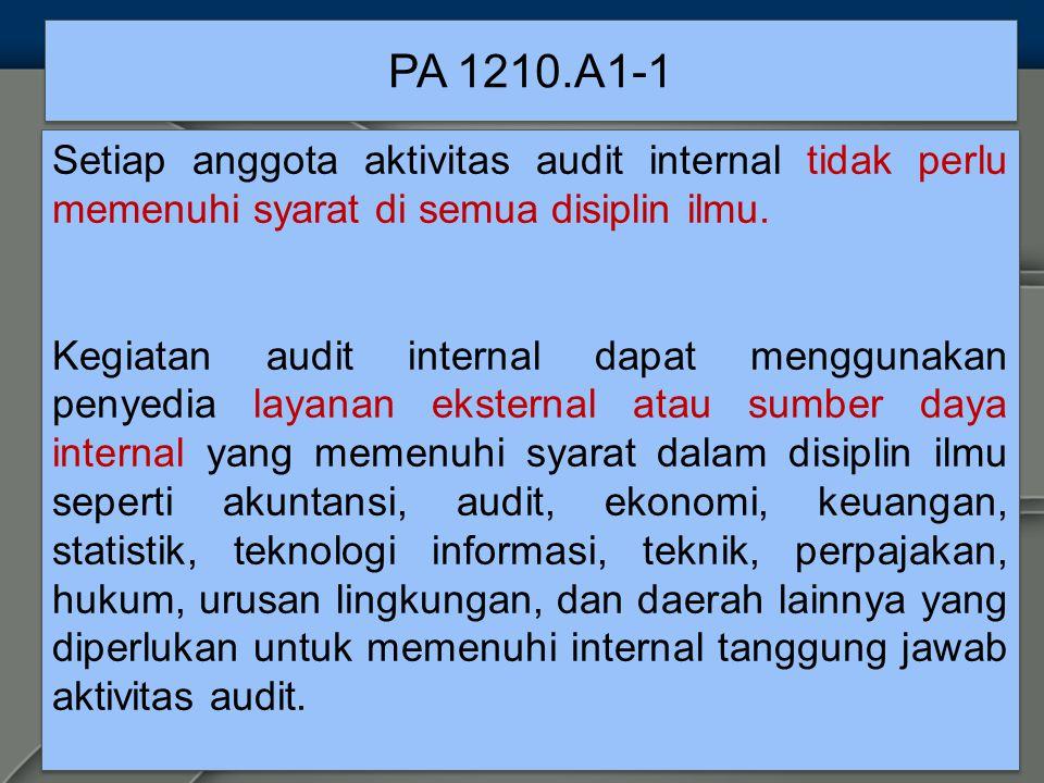 PA 1210.A1-1 Setiap anggota aktivitas audit internal tidak perlu memenuhi syarat di semua disiplin ilmu.