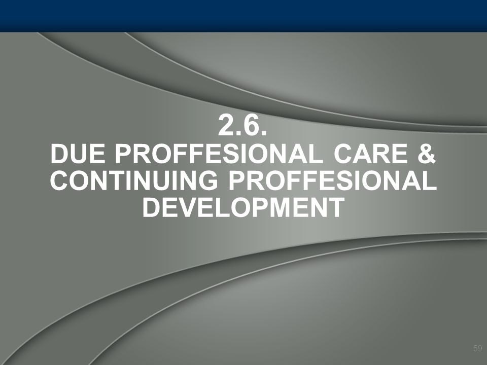 2.6. Due Proffesional Care & Continuing Proffesional Development