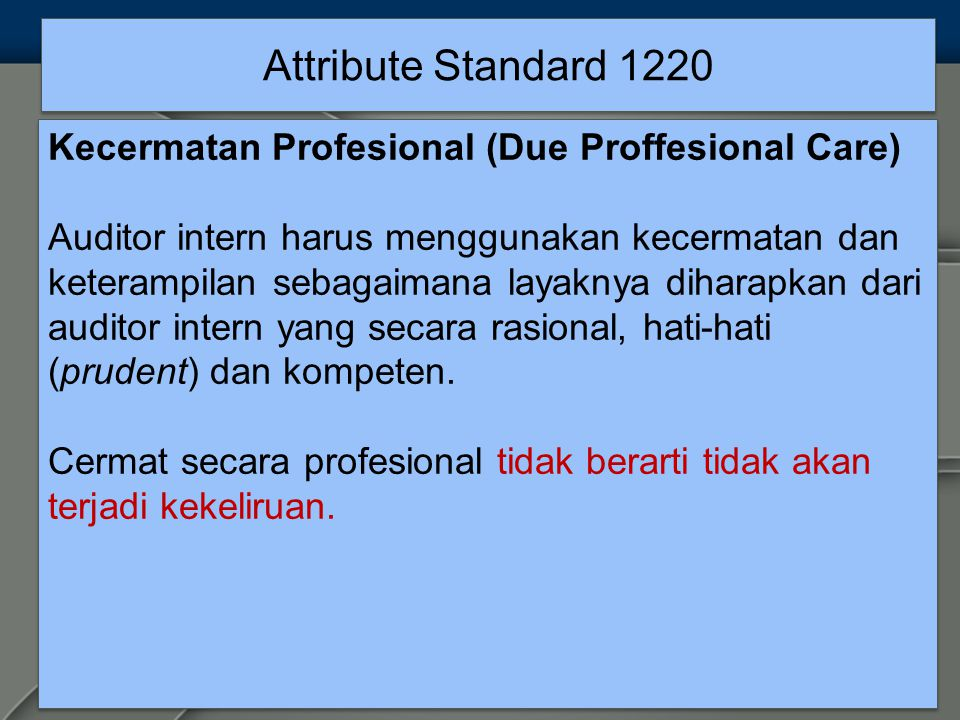 Attribute Standard 1220 Kecermatan Profesional (Due Proffesional Care)