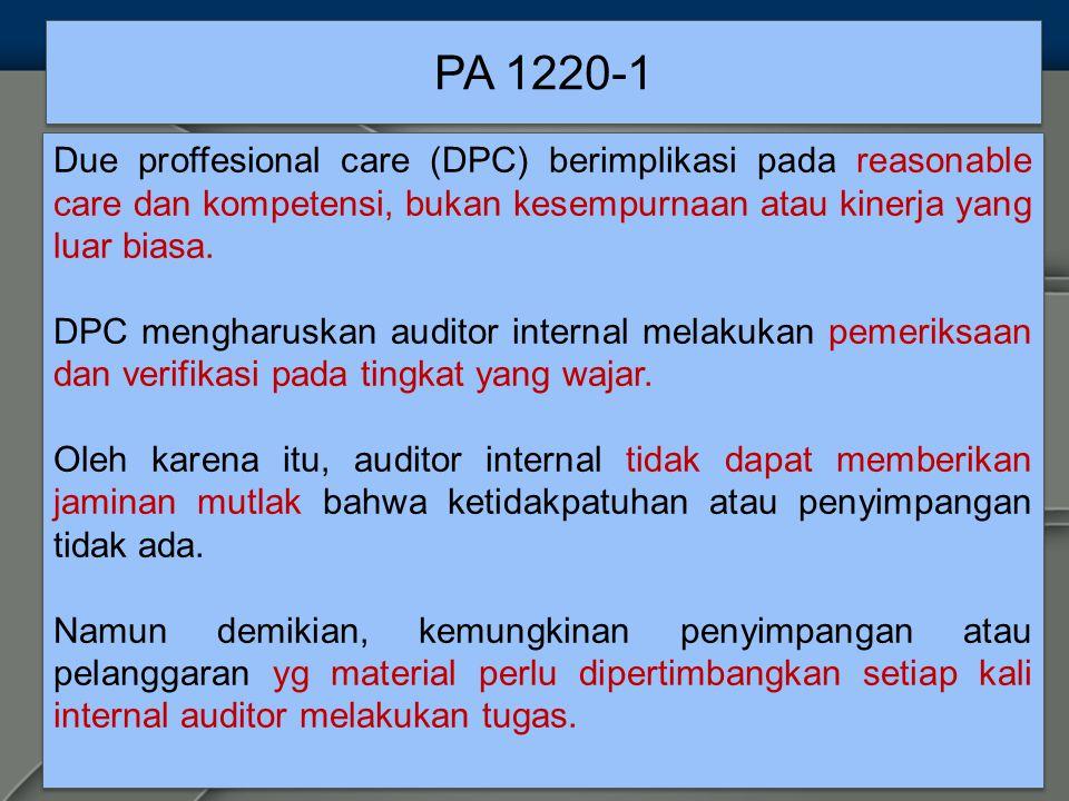 PA 1220-1 Due proffesional care (DPC) berimplikasi pada reasonable care dan kompetensi, bukan kesempurnaan atau kinerja yang luar biasa.