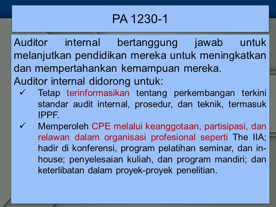 PA 1230-1 Auditor internal bertanggung jawab untuk melanjutkan pendidikan mereka untuk meningkatkan dan mempertahankan kemampuan mereka.