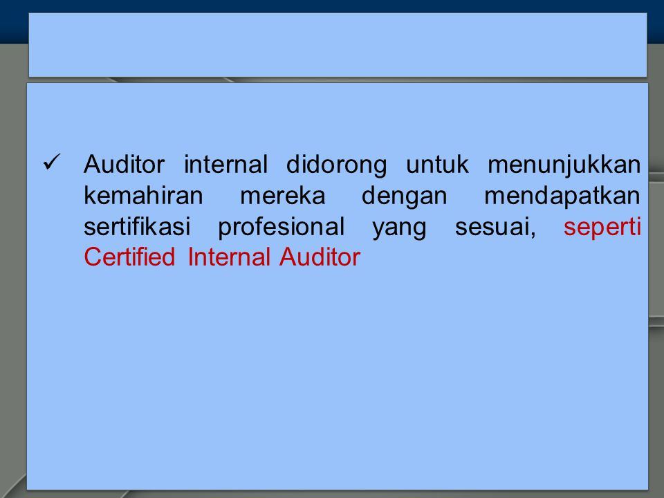 Auditor internal didorong untuk menunjukkan kemahiran mereka dengan mendapatkan sertifikasi profesional yang sesuai, seperti Certified Internal Auditor