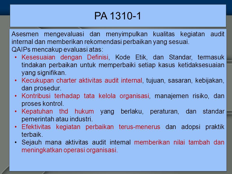 PA 1310-1 Asesmen mengevaluasi dan menyimpulkan kualitas kegiatan audit internal dan memberikan rekomendasi perbaikan yang sesuai.